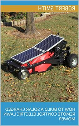 How To Build A Solar Charged Remote Control Electric Lawn Mo